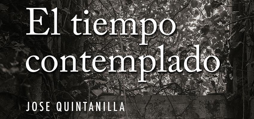 «EL TIEMPO CONTEMPLADO», LA NUEVA EXPOSICIÓN DE JOSÉ QUINTANILLA