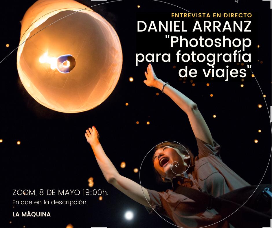 Entrevista DANIEL ARRANZ: «Photoshop para fotografía de viajes»